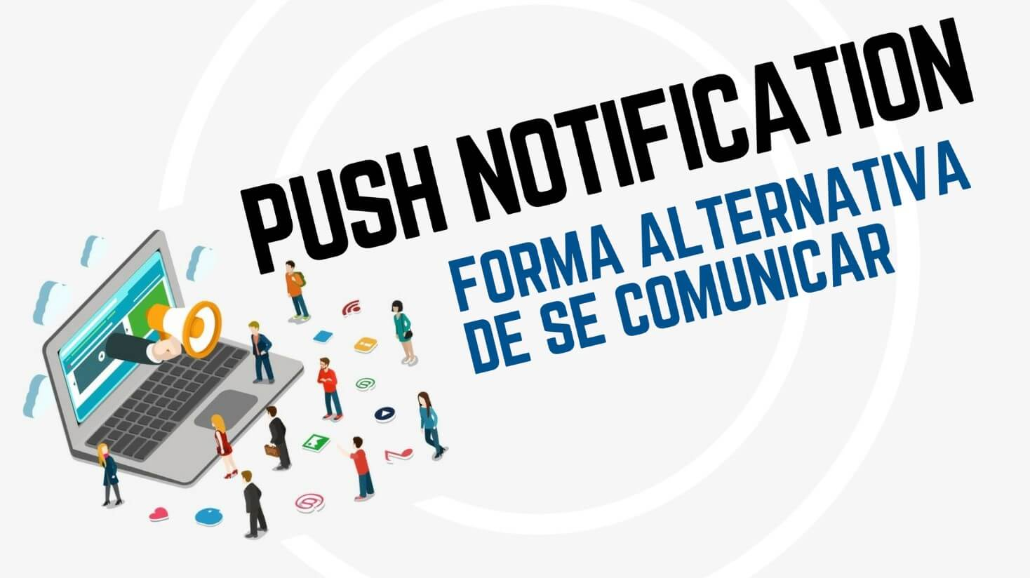Push notification: uma forma alternativa de se comunicar
