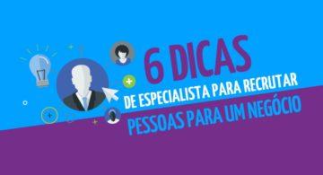 6 dicas de especialista para recrutar pessoas para um negócio