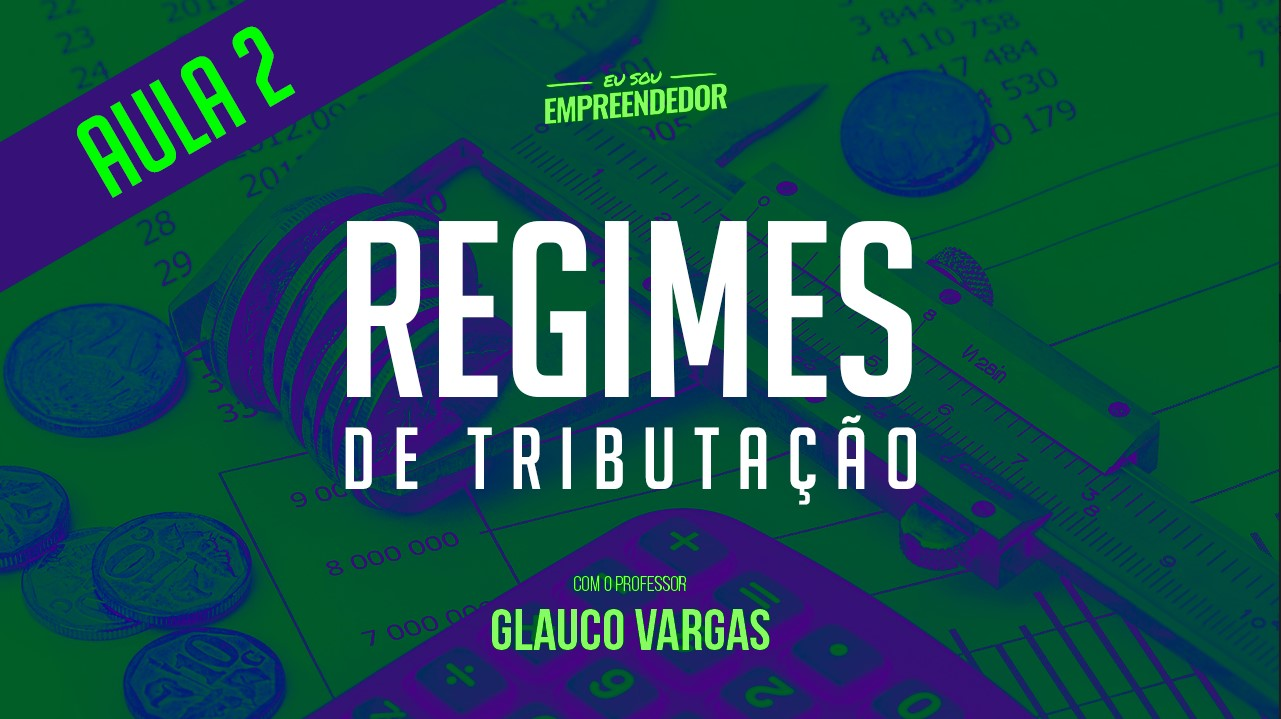 Série Regimes de Tributação (2/4) – Dos Regimes de Tributação