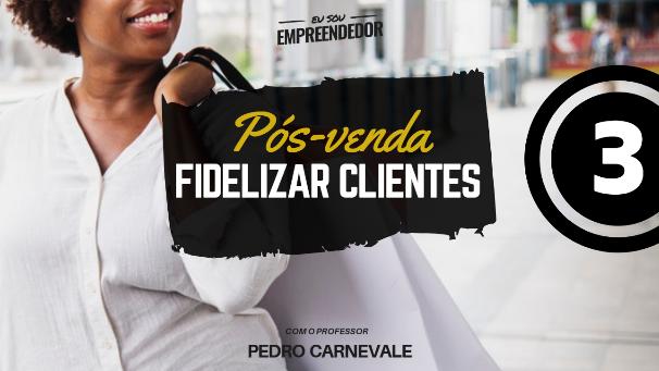 O segredo para fidelizar clientes - Série Pós Venda (3/4)