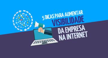 5 dicas para as empresas aumentarem a visibilidade na internet
